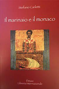 Copertina del libro Il Marinaio e il Monaco, di Stefano Carletti, Libreria Internazionale Il Mare